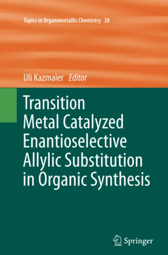 9783642271243: Transition Metal Catalyzed Enantioselective Allylic Substitution in Organic Synthesis (Topics in Organometallic Chemistry)