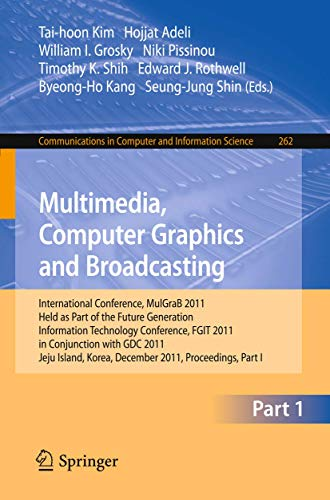 Multimedia, Computer Graphics and Broadcasting: International Conference, MulGraB 2011, Held as ...