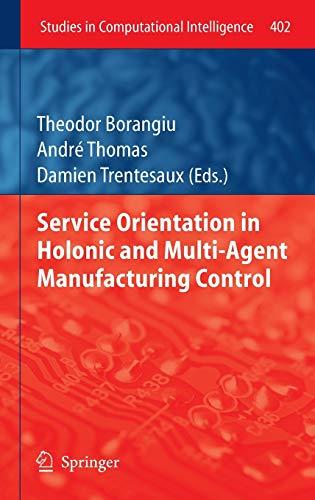Service Orientation in Holonic and Multi-Agent Manufacturing Control: Theodor Borangiu