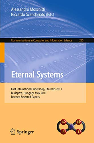 9783642280320: Eternal Systems: First International Workshop, EternalS 2011, Budapest, Hungary, May 3, 2011, Revised Selected Papers (Communications in Computer and Information Science)