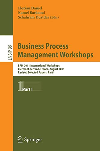9783642281075: Business Process Management Workshops: BPM 2011 International Workshops, Clermont-Ferrand, France, August 29, 2011, Revised Selected Papers, Part I (Lecture Notes in Business Information Processing)