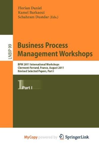 9783642281099: Business Process Management Workshops: BPM 2011 International Workshops, Clermont-Ferrand, France, August 29, 2011, Revised Selected Papers, Part I