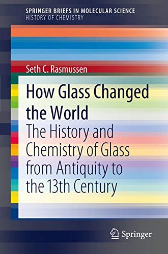 9783642281822: How Glass Changed the World: The History and Chemistry of Glass from Antiquity to the 13th Century (SpringerBriefs in Molecular Science)