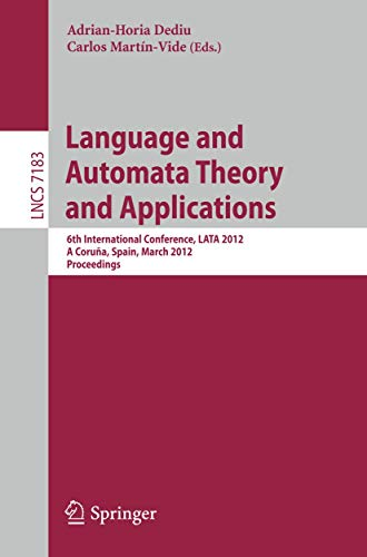 9783642283314: Language and Automata Theory and Applications: 6th International Conference, LATA 2012, A Coruña, Spain, March 5-9, 2012, Proceedings (Lecture Notes in Computer Science)