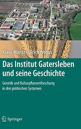 Das Institut Gatersleben Und Seine Geschichte: Genetik Und Kulturpflanzenforschung in Drei ...
