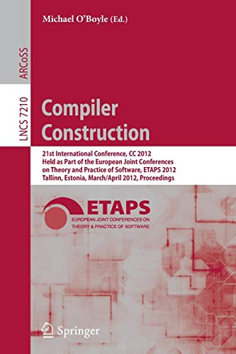 Compiler Construction: 21st International Conference, CC 2012,: O'Boyle, Michael [Editor]