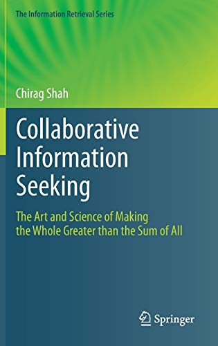 9783642288128: Collaborative Information Seeking: The Art and Science of Making the Whole Greater than the Sum of All (The Information Retrieval Series)