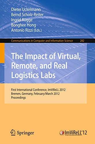 9783642288159: The Impact of Virtual, Remote and Real Logistics Labs: First International Conference, ImViReLL 2012, Bremen, Germany, Februar 28-March 1, 2012. ... in Computer and Information Science)
