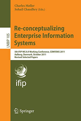 9783642288265: Re-conceptualizing Enterprise Information Systems: 5th IFIP WG 8.9 Working Conference, CONFENIS 2011, Aalborg, Denmark, October 16-18, 2011, Revised ... Business Information Processing) (Volume 105)