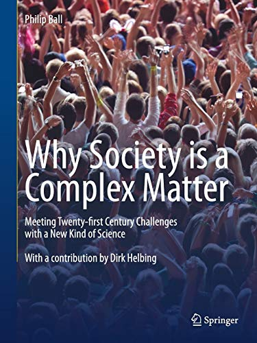 Why Society is a Complex Matter: Meeting Twenty-first Century Challenges with a New Kind of Science (3642289991) by Philip Ball