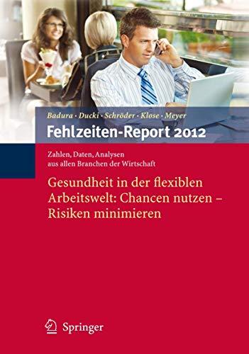 9783642292002: Fehlzeiten-Report 2012: Gesundheit in der flexiblen Arbeitswelt: Chancen nutzen - Risiken minimieren