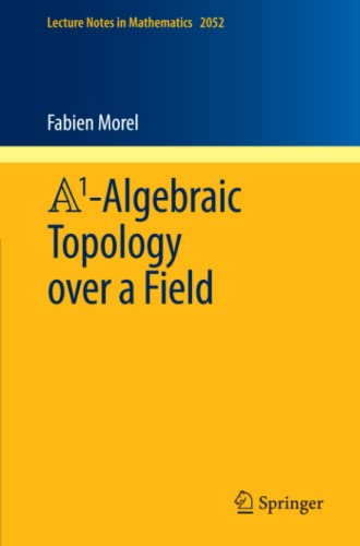 9783642295133: A1-Algebraic Topology over a Field (Lecture Notes in Mathematics, Vol. 2052)
