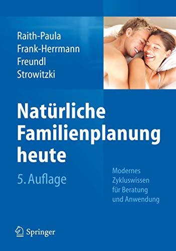 9783642297830: Natürliche Familienplanung heute: Modernes Zykluswissen für Beratung und Anwendung (German Edition)