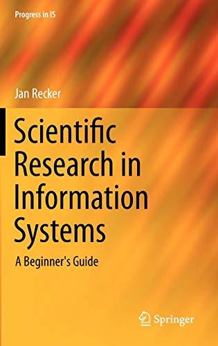 Scientific Research in Information Systems: A Beginner's Guide (Progress in IS): Recker, Jan