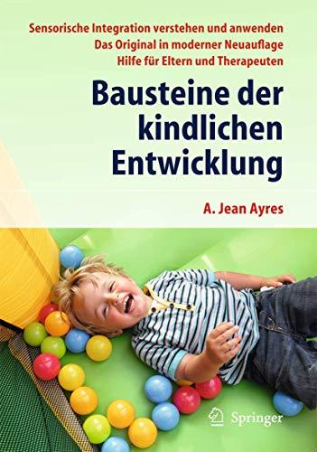 9783642301766: Bausteine der kindlichen Entwicklung: Sensorische Integration verstehen und anwenden - Das Original in moderner Neuauflage