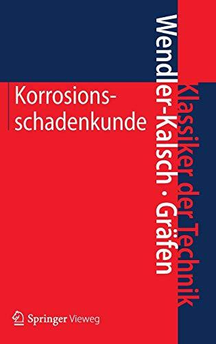 Korrosionsschadenkunde (Klassiker der Technik) (Gebundene Ausgabe) von: Elsbeth Wendler-Kalsch (Autor),