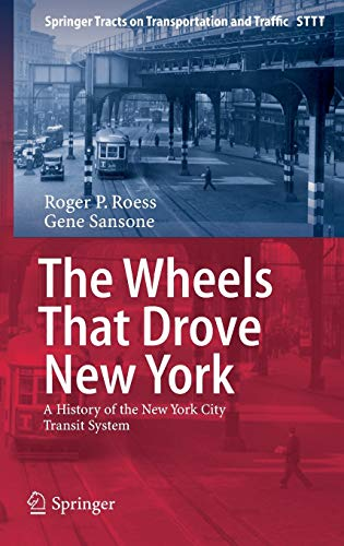 The Wheels That Drove New York: A History of the New York City Transit System (Springer Tracts on ...