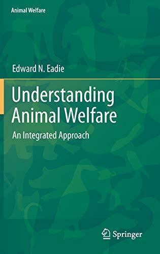 Understanding Animal Welfare: An Integrated Approach: Edward N. Eadie