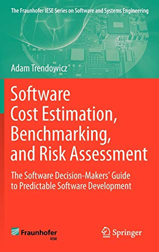 9783642307638: Software Cost Estimation, Benchmarking, and Risk Assessment: The Software Decision-Makers' Guide to Predictable Software Development (The Fraunhofer IESE Series on Software and Systems Engineering)