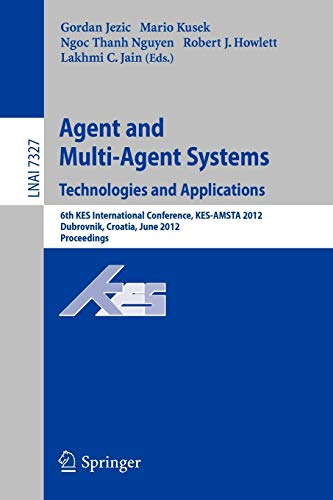 9783642309465: Agent and Multi-Agent Systems: Technologies and Applications : 6th KES International Conference, KES-AMSTA 2012, Dubrovnik, Croatia, June 25-27, 2012. Proceedings (Lecture Notes in Computer Science)