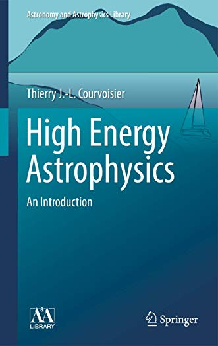 9783642309694: High Energy Astrophysics: An Introduction (Astronomy and Astrophysics Library)