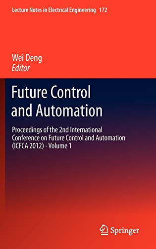 9783642310058: Future Control and Automation: Proceedings of the 2nd International Conference on Future Control and Automation (ICFCA 2012) - Volume 1 (Lecture Notes in Electrical Engineering)