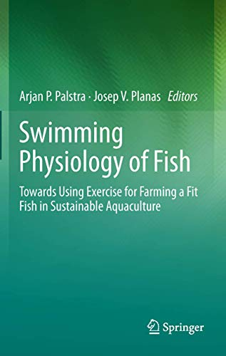 9783642310485: Swimming Physiology of Fish: Towards Using Exercise to Farm a Fit Fish in Sustainable Aquaculture