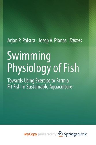9783642310508: Swimming Physiology of Fish: Towards Using Exercise to Farm a Fit Fish in Sustainable Aquaculture