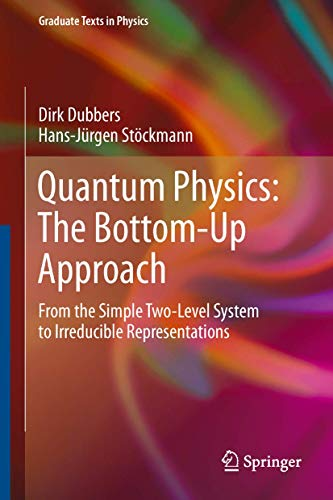 9783642310591: Quantum Physics: The Bottom-Up Approach: From the Simple Two-Level System to Irreducible Representations (Graduate Texts in Physics)