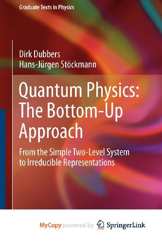 9783642310614: Quantum Physics: The Bottom-Up Approach : From the Simple Two-Level System to Irreducible Representations