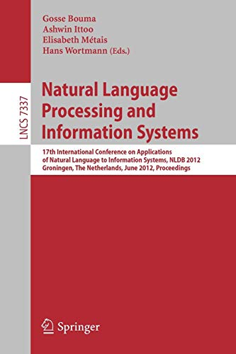 9783642311772: Natural Language Processing and Information Systems: 17th International Conference on Applications of Natural Language to Information Systems, NLDB ... Netherlands, June 26-28, 2012. Proceedings