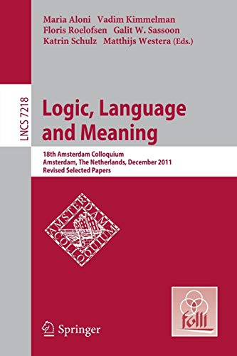 9783642314810: Logic, Language and Meaning: 18th Amsterdam Colloquium, Amsterdam, The Netherlands, December 19-21, 2011, Revised Selected Papers (Lecture Notes in Computer Science)