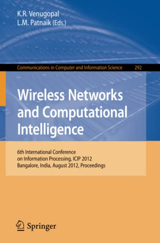 9783642316852: Wireless Networks and Computational Intelligence: 6th International Conference on Information Processing, ICIP 2012, Bangalore, India, August 10-12, ... and Information Science (Volume 292)