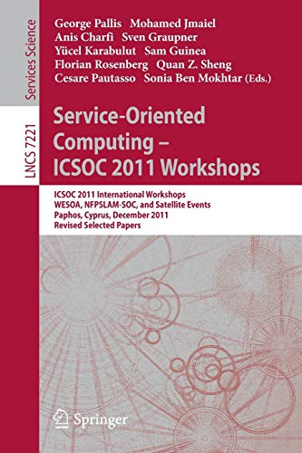 9783642318740: Service-Oriented Computing - ICSOC 2011 Workshops: ICSOC 2011, International Workshops WESOA, NFPSLAM-SOC, and Satellite Events, Paphos, Cyprus, ... Papers (Lecture Notes in Computer Science)