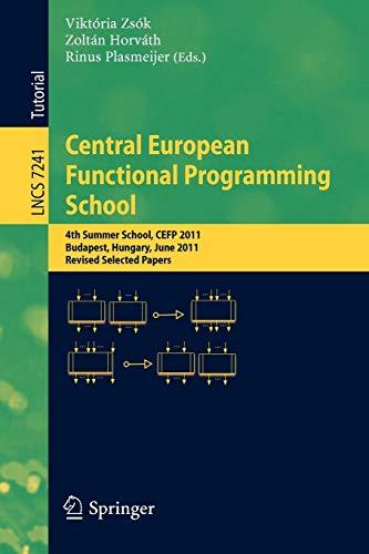 Central European Functional Programming School: 4th Summer School, CEFP 2011, Budapest, Hungary, ...