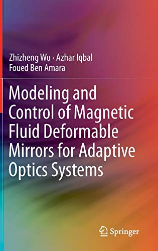 Modeling and Control of Magnetic Fluid Deformable Mirrors for Adaptive Optics Systems: Zhizheng Wu