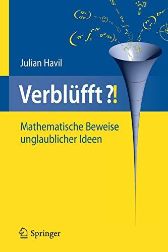 Verblüfft?!: Mathematische Beweise unglaublicher Ideen (German Edition) (3642323189) by Havil, Julian