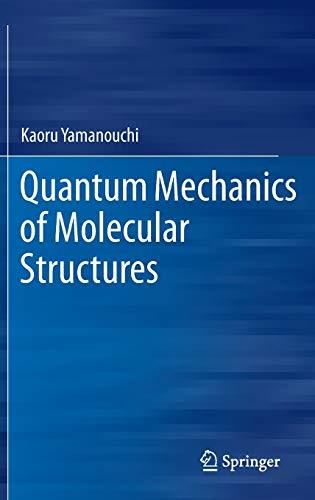 Quantum Mechanics of Molecular Structures - Kaoru Yamanouchi
