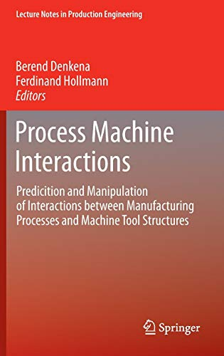 9783642324475: Process Machine Interactions: Predicition and Manipulation of Interactions Between Manufacturing Processes and Machine Tool Structures