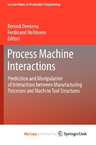 9783642324499: Process Machine Interactions: Predicition and Manipulation of Interactions between Manufacturing Processes and Machine Tool Structures