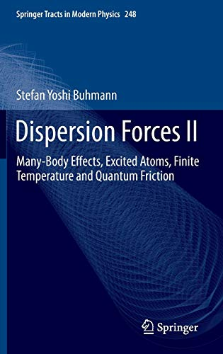 9783642324659: Dispersion Forces II: Many-Body Effects, Excited Atoms, Finite Temperature and Quantum Friction (Springer Tracts in Modern Physics)