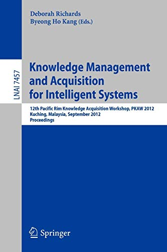 9783642325403: Knowledge Management and Acquisition for Intelligent Systems: 12th Pacific Rim Knowledge Acquisition Workshop, PKAW 2012, Kuching, Malaysia, September ... (Lecture Notes in Computer Science)
