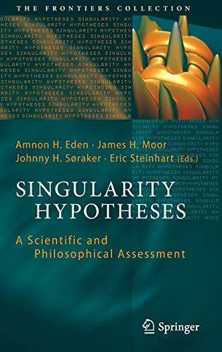 9783642325595: Singularity Hypotheses: A Scientific and Philosophical Assessment (The Frontiers Collection)