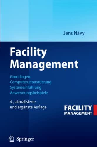 9783642325687: Facility Management: Grundlagen, Computerunterstützung, Systemeinführung, Anwendungsbeispiele