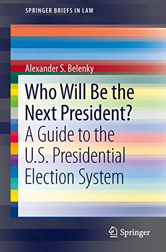Who Will Be the Next President?: A Guide to the U.S. Presidential Election System: Alexander S. ...
