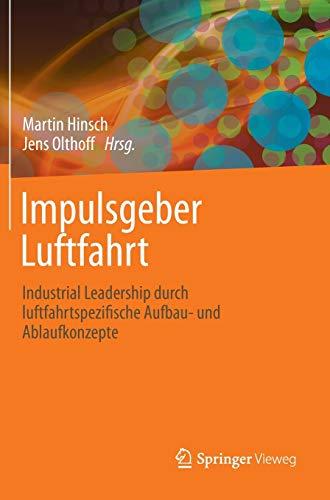 Impulsgeber Luftfahrt Industrial Leadership durch luftfahrtspezifische Aufbau- und Ablaufkonzepte ...