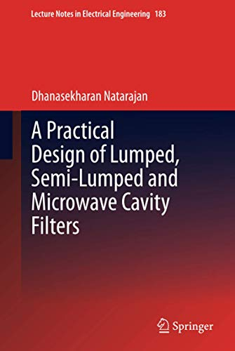 9783642328602: A Practical Design of Lumped, Semi-lumped & Microwave Cavity Filters (Lecture Notes in Electrical Engineering)