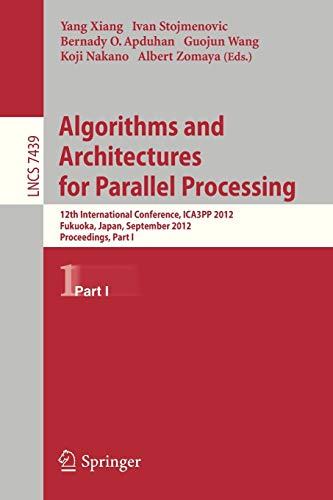9783642330773: Algorithms and Architectures for Parallel Processing: 12th International Conference, ICA3PP 2012, Fukuoka, Japan, September 4-7, 2012, Proceedings, Part I (Lecture Notes in Computer Science)