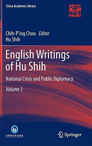 9783642331633: English Writings of Hu Shih: National Crisis and Public Diplomacy (Volume 3) (China Academic Library)