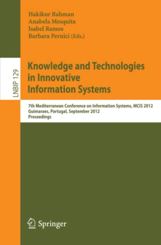9783642332432: Knowledge and Technologies in Innovative Information Systems: 7th Mediterranean Conference on Information Systems, MCIS 2012, Guimaraes, Portugal, ... Notes in Business Information Processing)